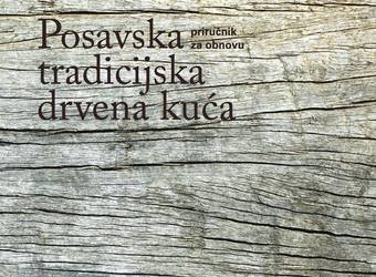 Posavska tradicijska drvena kua &#8211; prirunik za obnovu &#8211; dostupno na stranicama Ministarstva kulture