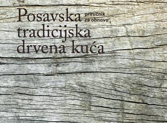 «Posavska tradicijska drvena kuća – priručnik za obnovu»